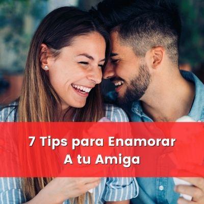 tips para enamorar a tu amiga