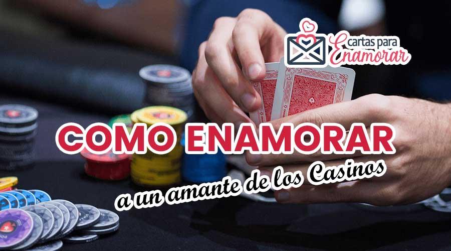 como enamorar a un amante de los casinos